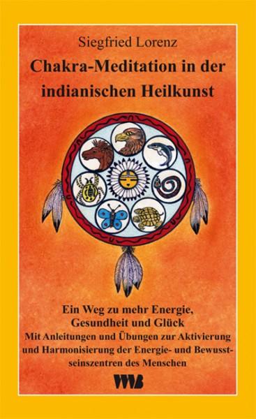 Siegfried Lorenz: Chakra Meditation in der indianischen Heilkunst