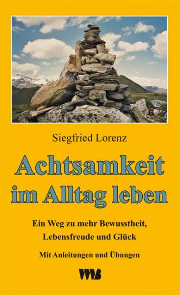 Siegfried Lorenz: Achtsamkeit im Alltag leben